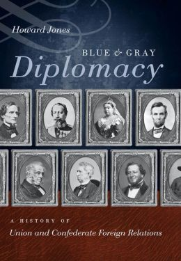 Blue and Gray Diplomacy: A History of Union and Confederate Foreign Relations