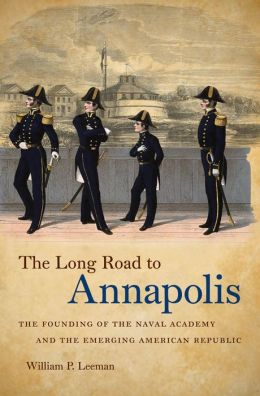 The Long Road to Annapolis: The Founding of the Naval Academy and the Emerging American Republic