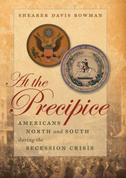 At the Precipice: Americans North and South during the Secession Crisis
