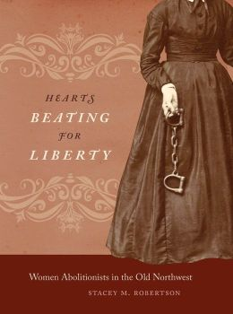 Hearts Beating for Liberty: Women Abolitionists in the Old Northwest