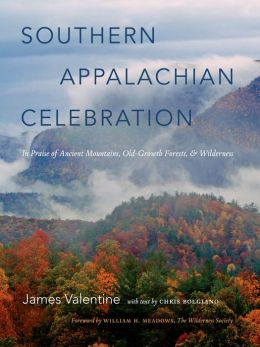 Southern Appalachian Celebration: In Praise of Ancient Mountains, Old-Growth Forests, and Wilderness
