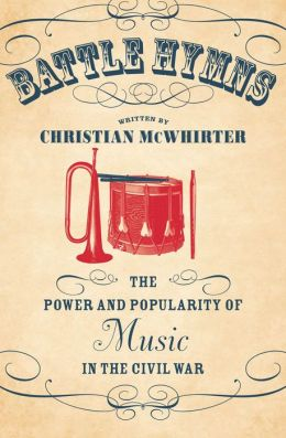 Battle Hymns: The Power and Popularity of Music in the Civil War