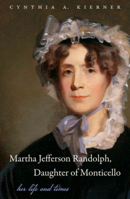 Martha Jefferson Randolph, Daughter of Monticello: Her Life and Times