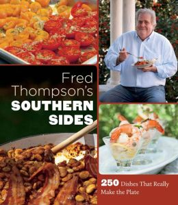 Fred Thompson?s Southern Sides: 250 Dishes That Really Make the Plate