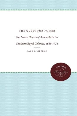 The Quest for Power: The Lower Houses of Assembly in the Southern Royal Colonies, 1689-1776
