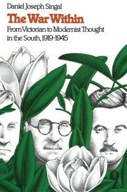 The War Within: From Victorian to Modernist Thought in the South, 1919-1945
