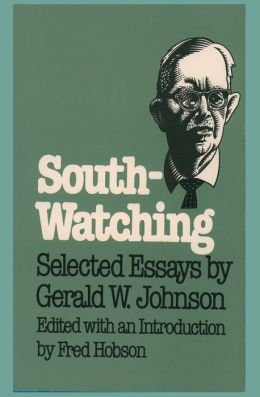South-Watching: Selected Essays by Gerald W. Johnson