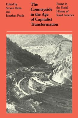 The Countryside in the Age of Capitalist Transformation: Essays in the Social History of Rural America
