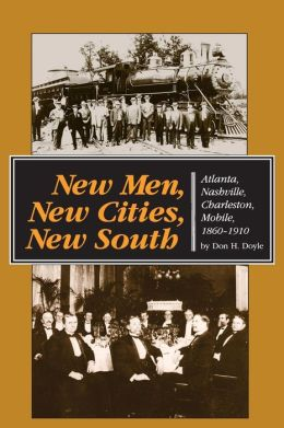 New Men, New Cities, New South: Atlanta, Nashville, Charleston, Mobile, 1860-1910