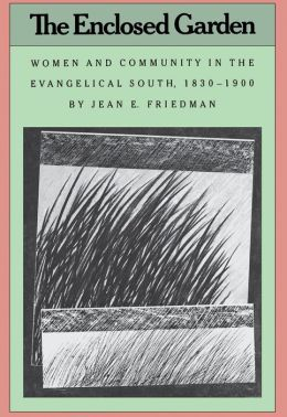 The Enclosed Garden: Women and Community in the Evangelical South, 1830-1900