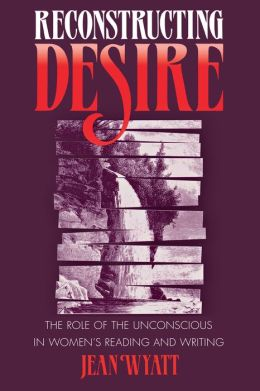 Reconstructing Desire: The Role of the Unconscious in Women's Reading and Writing