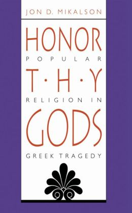 Honor Thy Gods: Popular Religion in Greek Tragedy