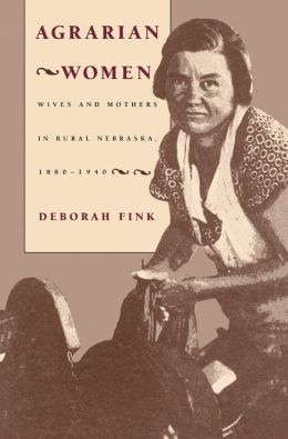 Agrarian Women: Wives and Mothers in Rural Nebraska, 1880-1940