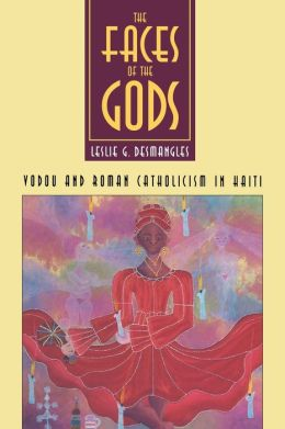 The Faces of the Gods: Vodou and Roman Catholicism in Haiti