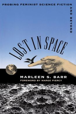 Lost in Space: Probing Feminist Science Fiction and Beyond