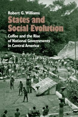 States and Social Evolution: Coffee and the Rise of National Governments in Central America
