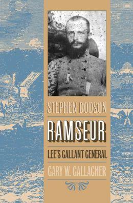 Stephen Dodson Ramseur: Lee's Gallant General