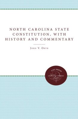 The North Carolina State Constitution, with History and Commentary