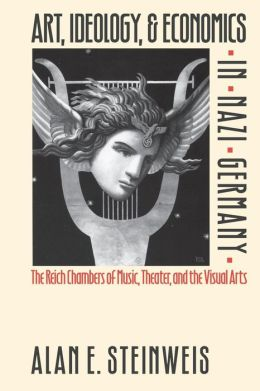 Art, Ideology, and Economics in Nazi Germany: The Reich Chambers of Music, Theater, and the Visual Arts
