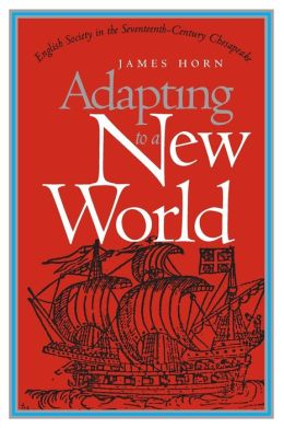 Adapting to a New World: English Society in the Seventeenth-Century Chesapeake