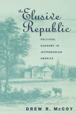 The Elusive Republic: Political Economy in Jeffersonian America