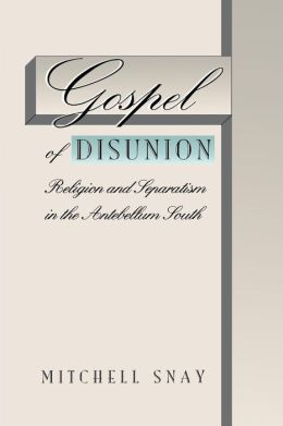 Gospel of Disunion: Religion and Separatism in the Antebellum South