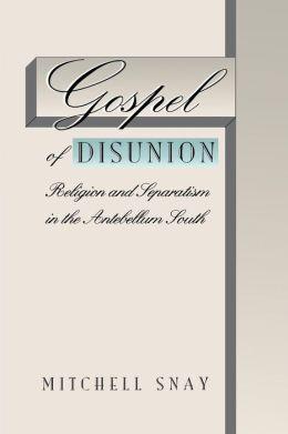 Gospel of Disunion: Religion and Separatism in the Antebellum South