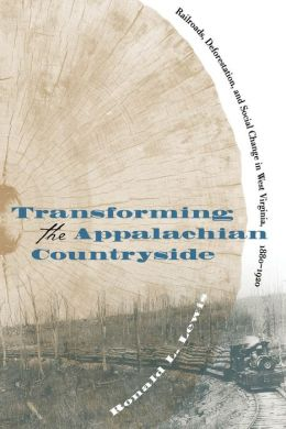 Transforming the Appalachian Countryside: Railroads, Deforestation, and Social Change in West Virginia, 1880-1920
