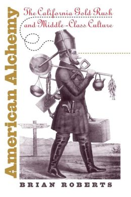 American Alchemy: The California Gold Rush and Middle-Class Culture