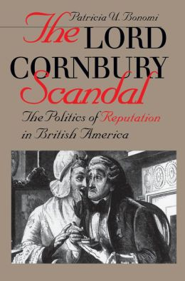 The Lord Cornbury Scandal: The Politics of Reputation in British America