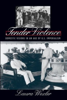 Tender Violence: Domestic Visions in an Age of U.S. Imperialism