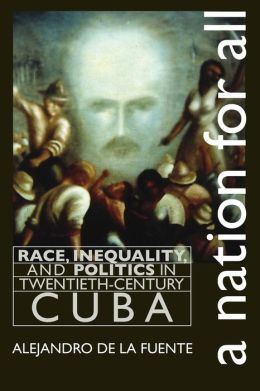 A Nation for All: Race, Inequality, and Politics in Twentieth-Century Cuba