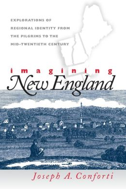 Imagining New England: Explorations of Regional Identity from the Pilgrims to the Mid-Twentieth Century