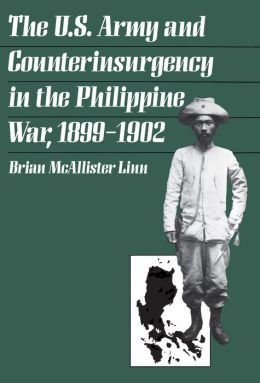 The U. S. Army and Counterinsurgency in the Philippine War, 1899-1902