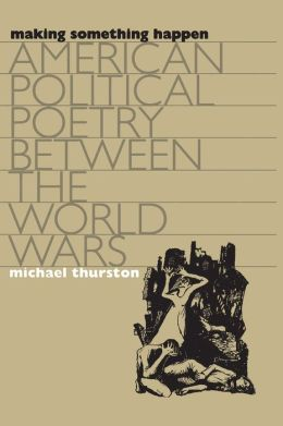 Making Something Happen: American Political Poetry between the World Wars