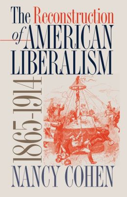 The Reconstruction of American Liberalism, 1865-1914