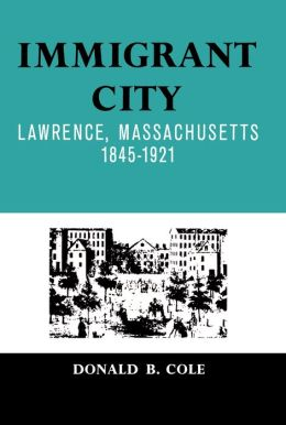Immigrant City: Lawrence, Massachusetts, 1845-1921
