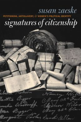Signatures of Citizenship: Petitioning, Antislavery, and Women's Political Identity