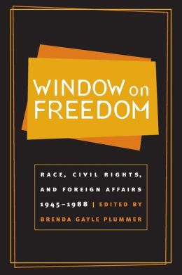 Window on Freedom: Race, Civil Rights, and Foreign Affairs, 1945-1988
