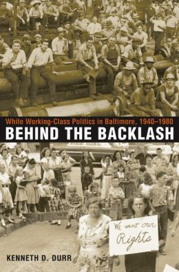 Behind the Backlash: White Working-Class Politics in Baltimore, 1940-1980