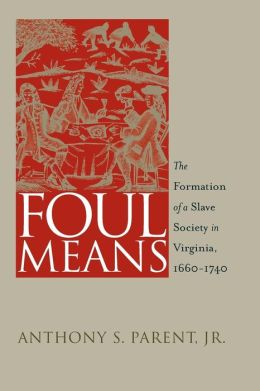 Foul Means: The Formation of a Slave Society in Virginia, 1660-1740