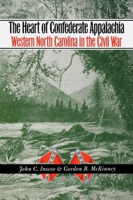 The Heart of Confederate Appalachia: Western North Carolina in the Civil War (Civil War America)