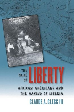 The Price of Liberty: African Americans and the Making of Liberia