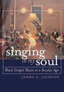 Singing in My Soul: Black Gospel Music in a Secular Age