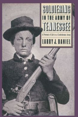 Soldiering in the Army of Tennessee: A Portrait of Life in a Confederate Army