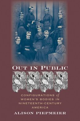 Out in Public: Configurations of Women's Bodies in Nineteenth-Century America
