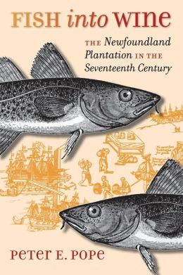 Fish into Wine: The Newfoundland Plantation in the Seventeenth Century