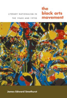 The Black Arts Movement: Literary Nationalism in the 1960s and 1970s