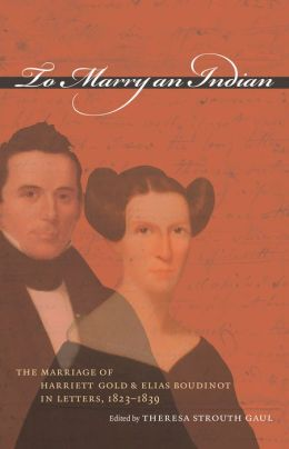 To Marry an Indian: The Marriage of Harriett Gold and Elias Boudinot in Letters, 1823-1839