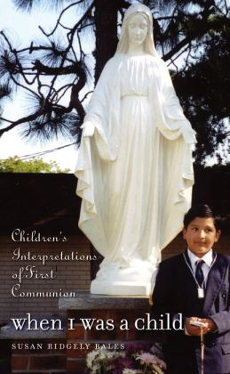 When I Was a Child: Children's Interpretations of First Communion